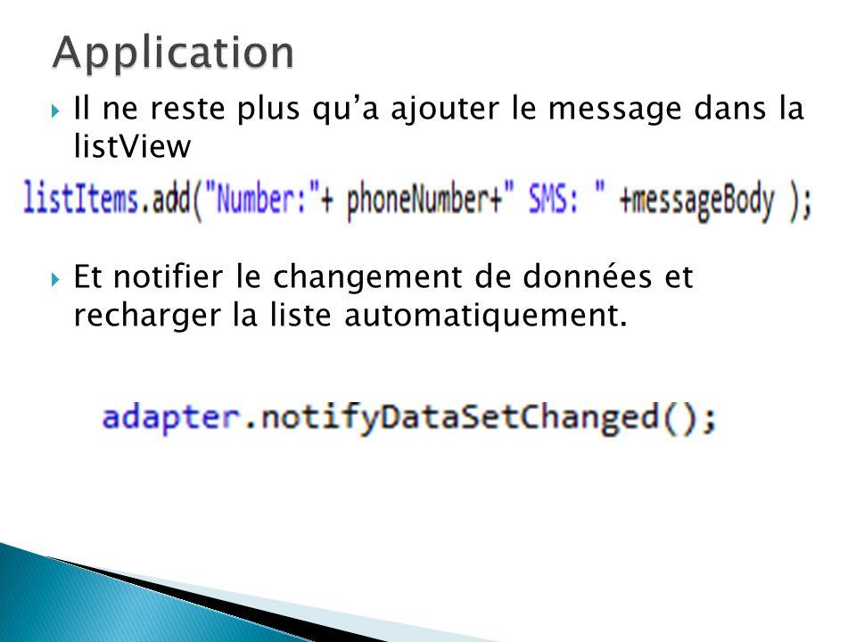 Il ne reste plus qua ajouter le message dans la listView Et notifier le changement de données et recharger la liste automatiquement.