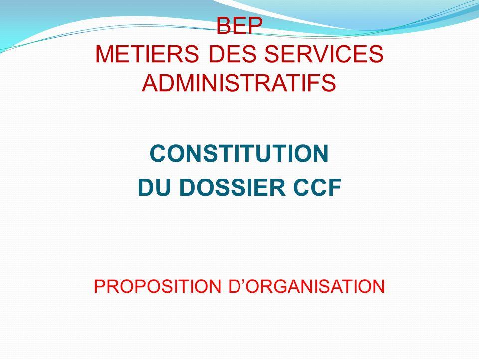 BEP METIERS DES SERVICES ADMINISTRATIFS CONSTITUTION DU DOSSIER CCF PROPOSITION DORGANISATION