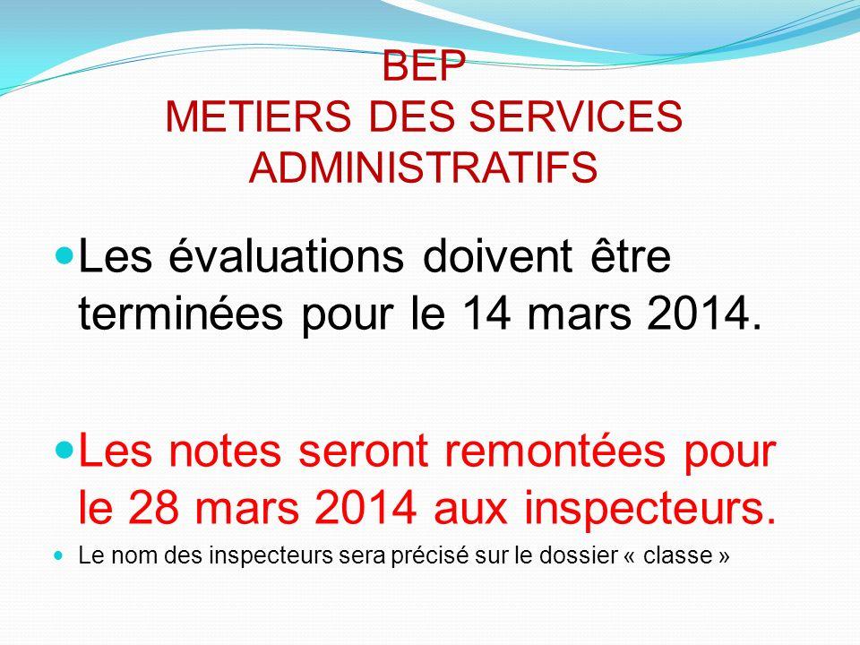 BEP METIERS DES SERVICES ADMINISTRATIFS Les évaluations doivent être terminées pour le 14 mars 2014. Les notes seront remontées pour le 28 mars 2014 a