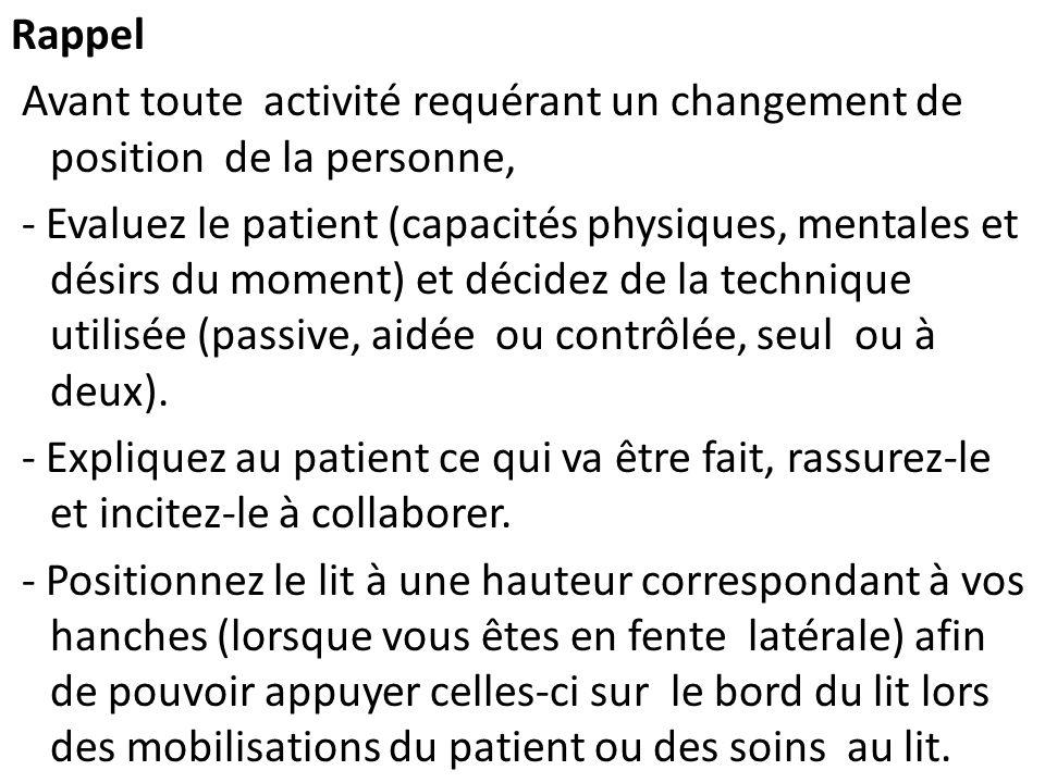 Rappel Avant toute activité requérant un changement de position de la personne, - Evaluez le patient (capacités physiques, mentales et désirs du momen