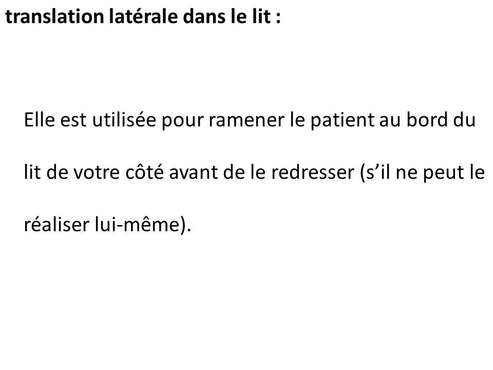 translation latérale dans le lit : Elle est utilisée pour ramener le patient au bord du lit de votre côté avant de le redresser (sil ne peut le réalis