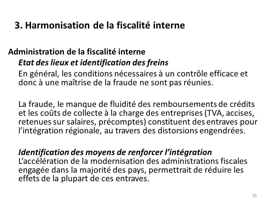 15 3. Harmonisation de la fiscalité interne Administration de la fiscalité interne Etat des lieux et identification des freins En général, les conditi