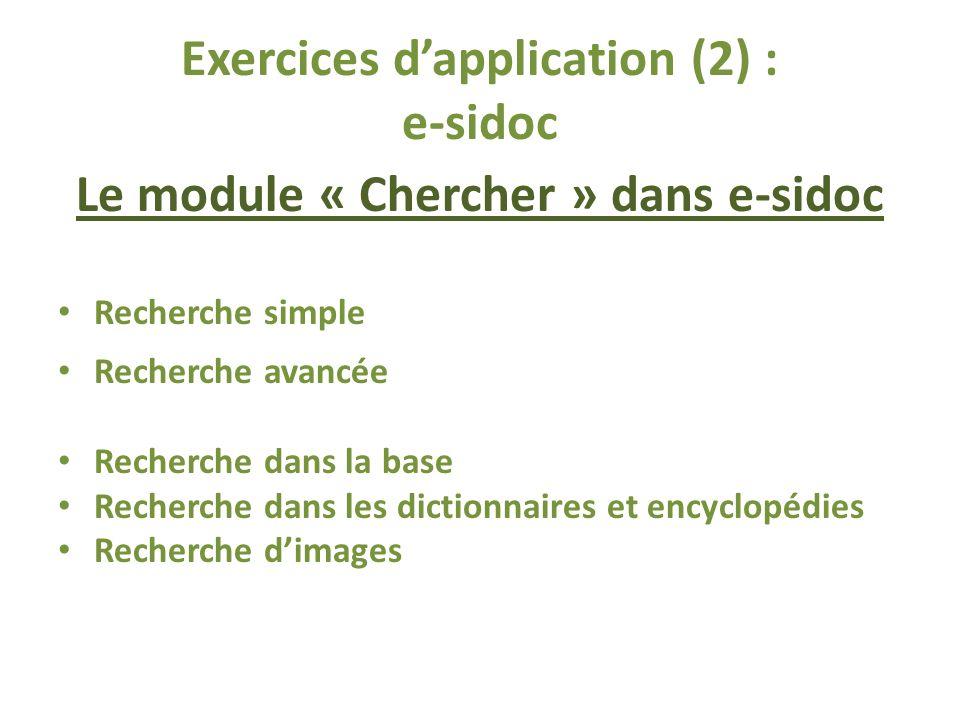 Exercices dapplication (2) : e-sidoc Le module « Chercher » dans e-sidoc Recherche simple Recherche avancée Recherche dans la base Recherche dans les dictionnaires et encyclopédies Recherche dimages