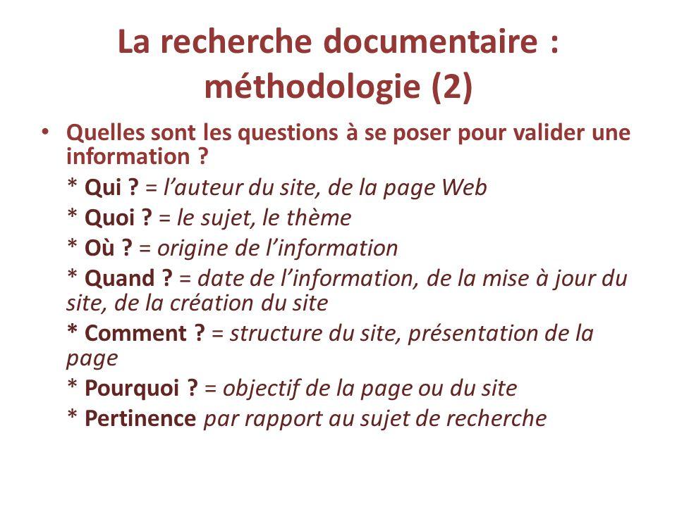 La recherche documentaire : méthodologie (2) Quelles sont les questions à se poser pour valider une information ? * Qui ? = lauteur du site, de la pag