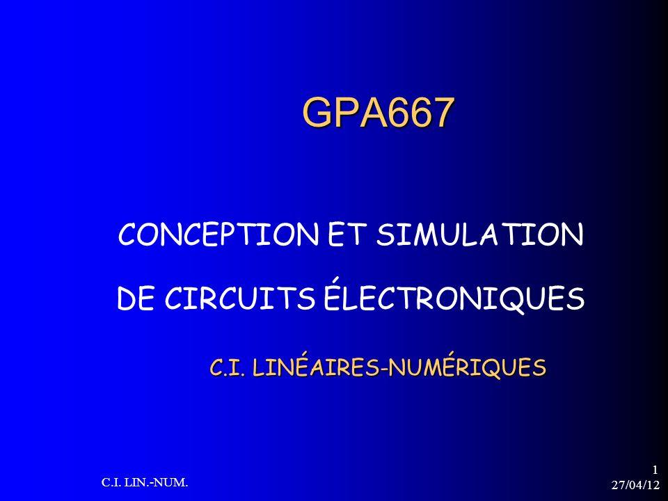27/04/12 C.I. LIN.-NUM. 1 GPA667 CONCEPTION ET SIMULATION DE CIRCUITS ÉLECTRONIQUES C.I. LINÉAIRES-NUMÉRIQUES