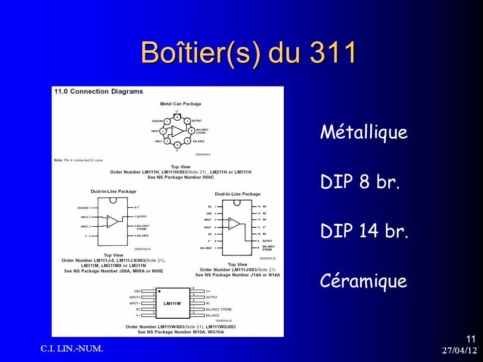 27/04/12 C.I. LIN.-NUM. 11 Boîtier(s) du 311 Métallique DIP 8 br. DIP 14 br. Céramique