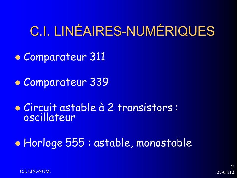 27/04/12 C.I. LIN.-NUM. 2 C.I. LINÉAIRES-NUMÉRIQUES Comparateur 311 Comparateur 339 Circuit astable à 2 transistors : oscillateur Horloge 555 : astabl