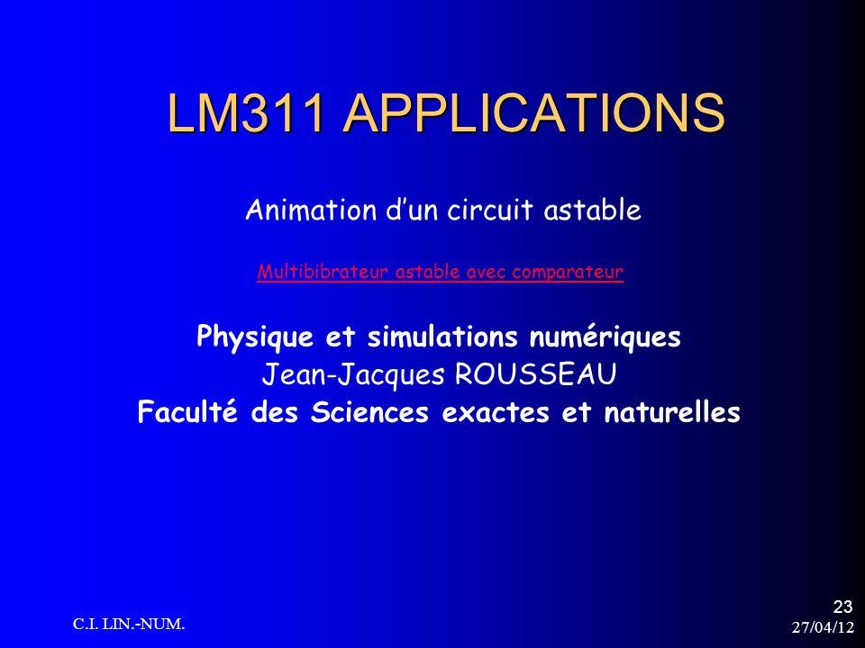 27/04/12 C.I. LIN.-NUM. 23 LM311 APPLICATIONS Physique et simulations numériques Jean-Jacques ROUSSEAU Faculté des Sciences exactes et naturelles Mult