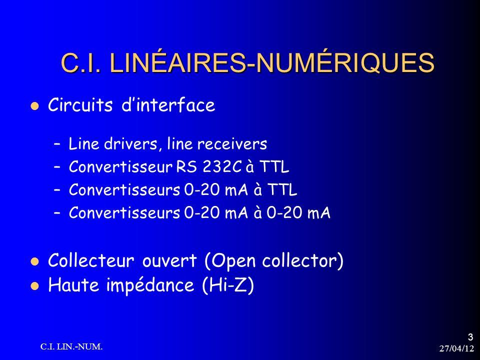 27/04/12 C.I. LIN.-NUM. 3 C.I. LINÉAIRES-NUMÉRIQUES Circuits dinterface –Line drivers, line receivers –Convertisseur RS 232C à TTL –Convertisseurs 0-2