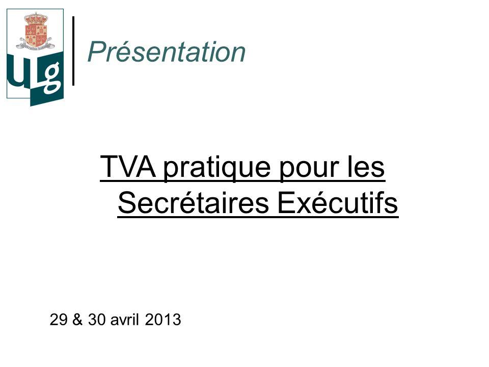 Présentation TVA pratique pour les Secrétaires Exécutifs 29 & 30 avril 2013