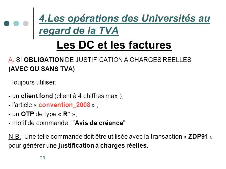 23 4.Les opérations des Universités au regard de la TVA Les DC et les factures A. SI OBLIGATION DE JUSTIFICATION A CHARGES REELLES (AVEC OU SANS TVA)