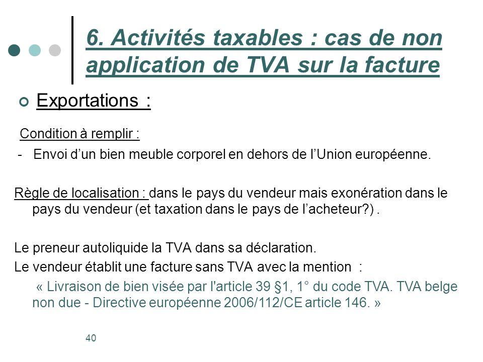 Exportations : 40 6. Activités taxables : cas de non application de TVA sur la facture Condition à remplir : - Envoi dun bien meuble corporel en dehor