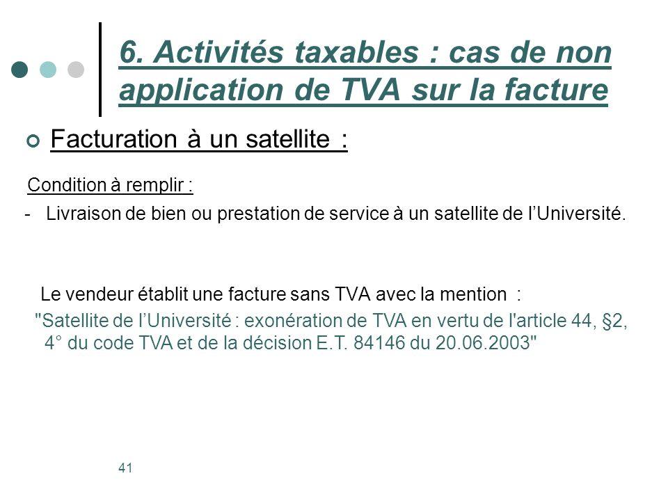 Facturation à un satellite : 41 6. Activités taxables : cas de non application de TVA sur la facture Condition à remplir : - Livraison de bien ou pres