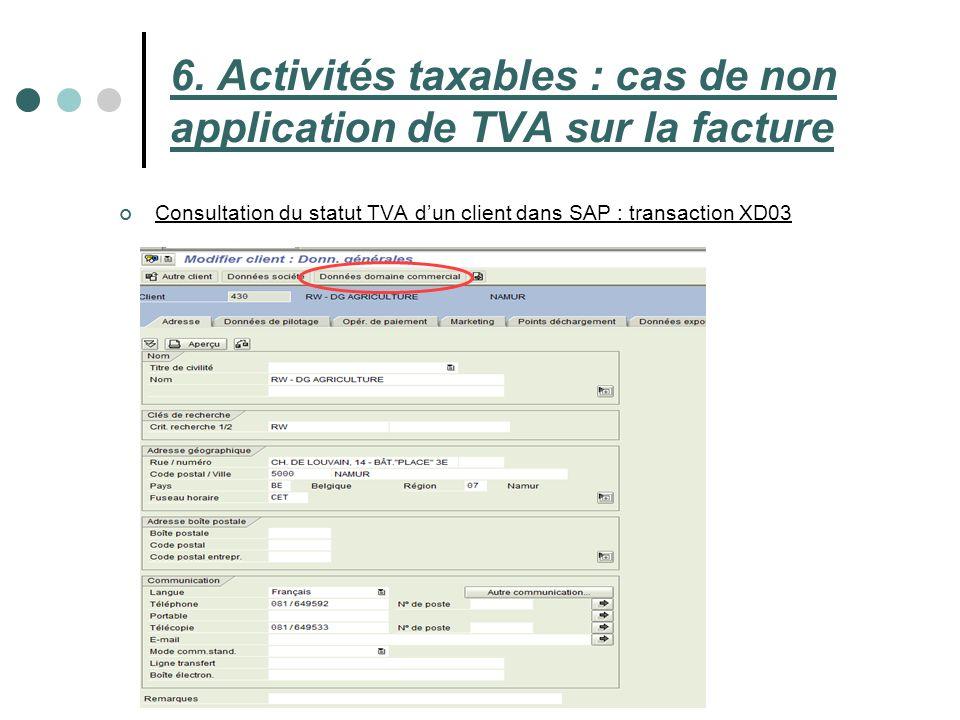 6. Activités taxables : cas de non application de TVA sur la facture Consultation du statut TVA dun client dans SAP : transaction XD03 42