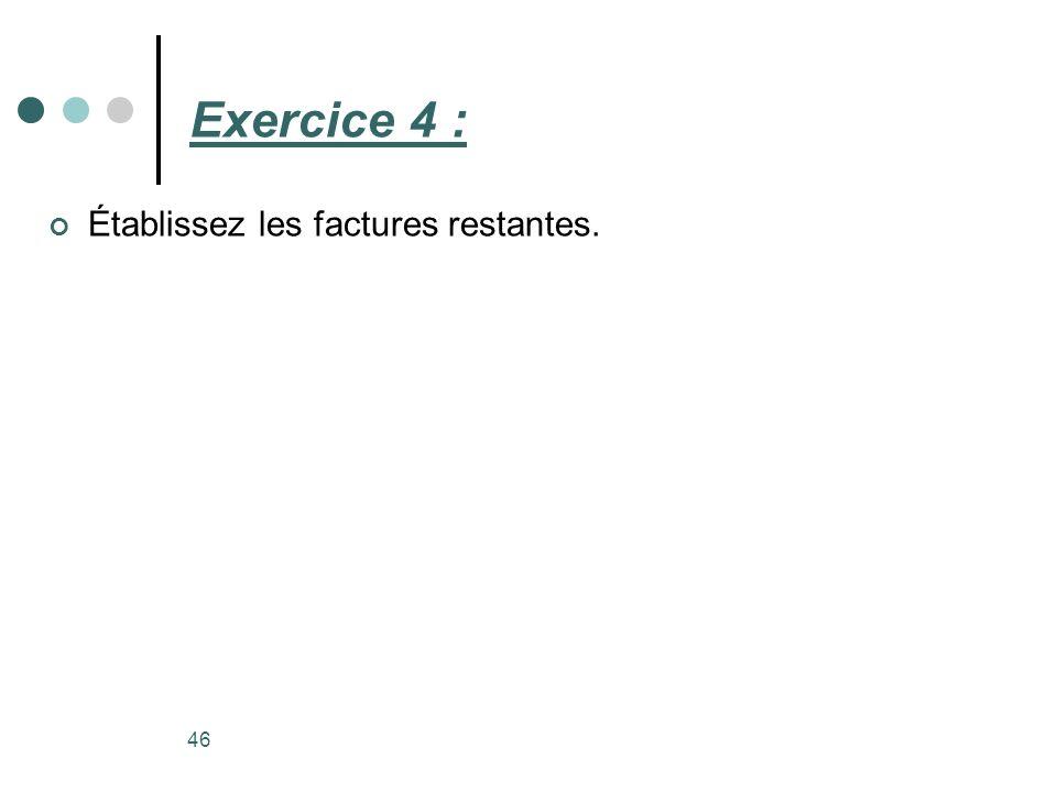 Exercice 4 : Établissez les factures restantes. 46