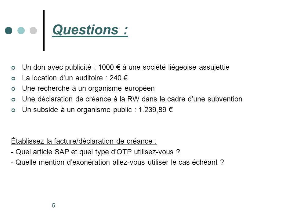 Un don avec publicité : 1000 à une société liégeoise assujettie La location dun auditoire : 240 Une recherche à un organisme européen Une déclaration