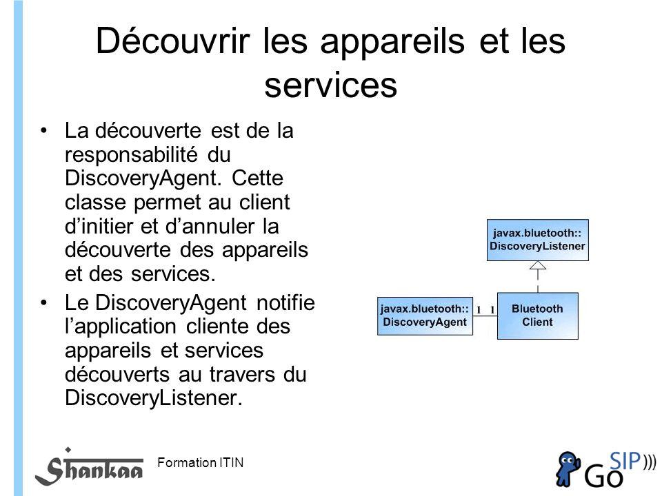 Formation ITIN Découvrir les appareils et les services La découverte est de la responsabilité du DiscoveryAgent.