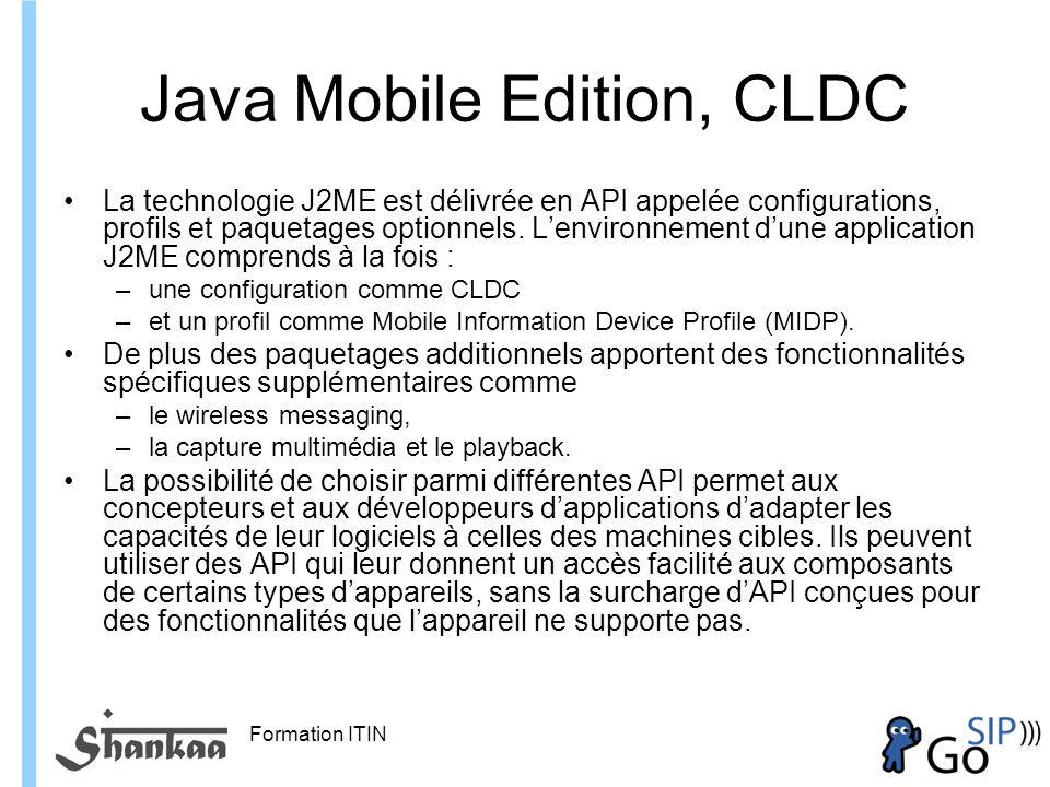 Formation ITIN Java Mobile Edition, CLDC La technologie J2ME est délivrée en API appelée configurations, profils et paquetages optionnels.