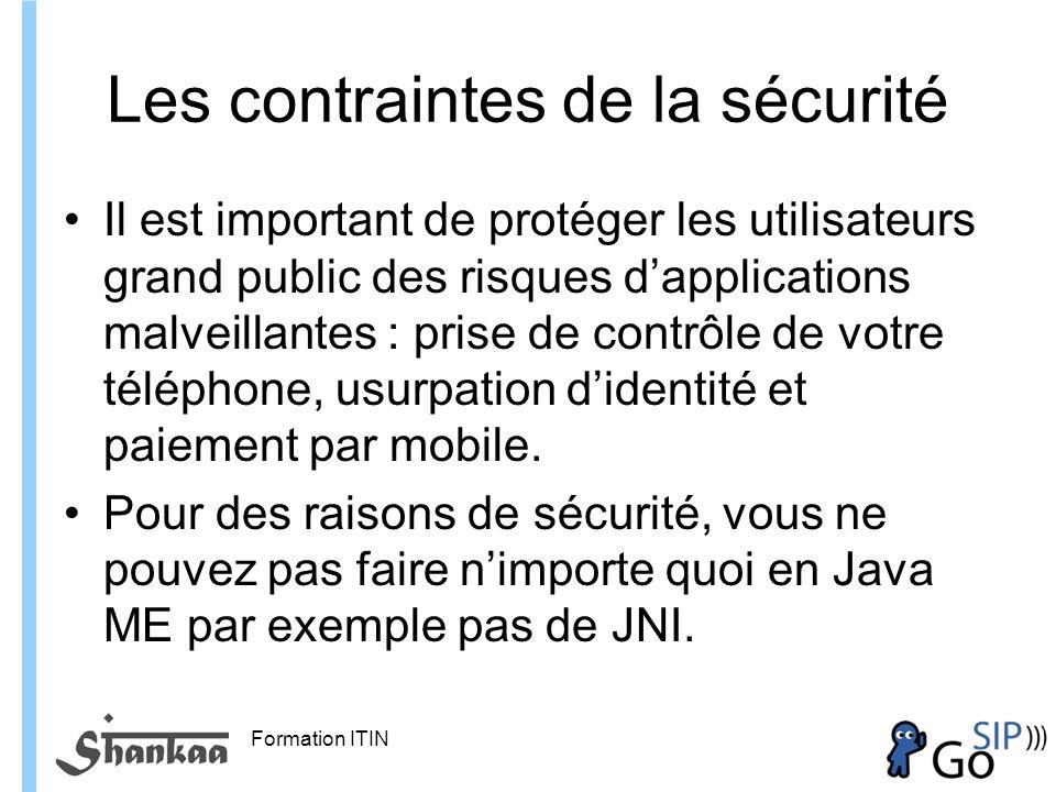 Formation ITIN Les contraintes de la sécurité Il est important de protéger les utilisateurs grand public des risques dapplications malveillantes : prise de contrôle de votre téléphone, usurpation didentité et paiement par mobile.