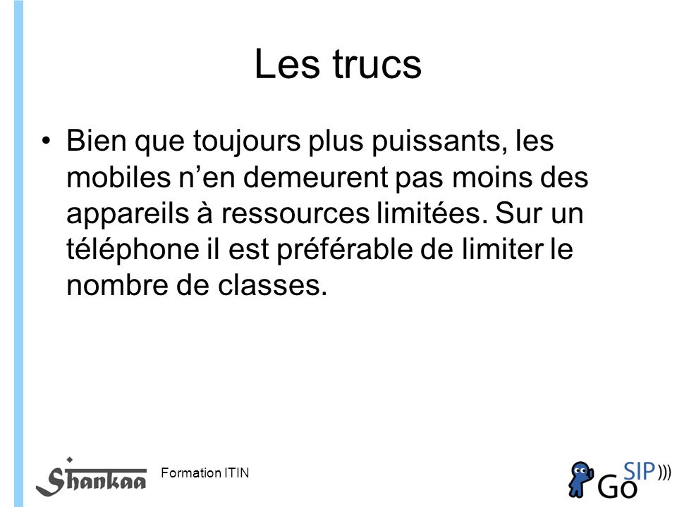 Formation ITIN Les trucs Bien que toujours plus puissants, les mobiles nen demeurent pas moins des appareils à ressources limitées.