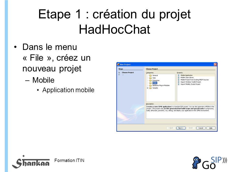 Formation ITIN Etape 1 : création du projet HadHocChat Dans le menu « File », créez un nouveau projet –Mobile Application mobile