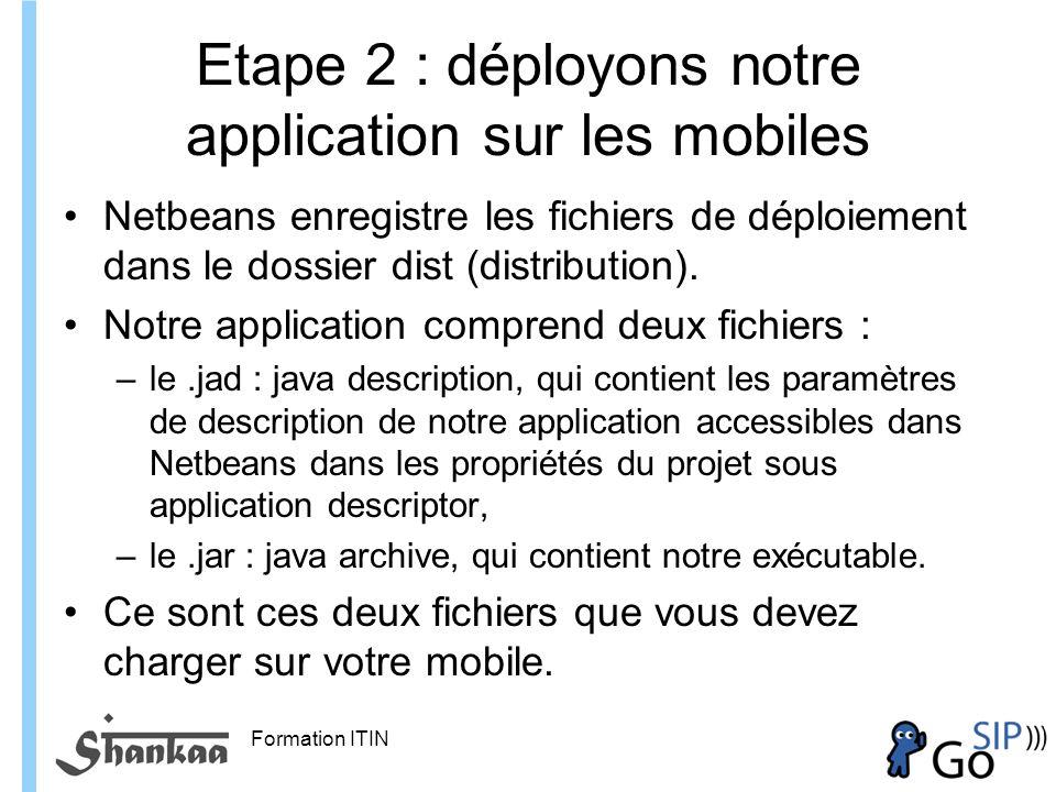Formation ITIN Etape 2 : déployons notre application sur les mobiles Netbeans enregistre les fichiers de déploiement dans le dossier dist (distribution).