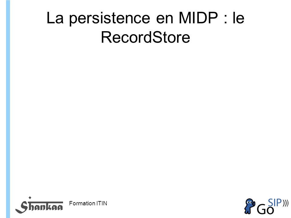 Formation ITIN La persistence en MIDP : le RecordStore