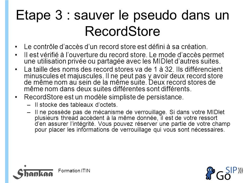 Formation ITIN Etape 3 : sauver le pseudo dans un RecordStore Le contrôle daccès dun record store est défini à sa création.