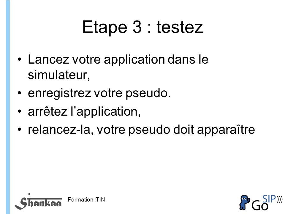 Formation ITIN Etape 3 : testez Lancez votre application dans le simulateur, enregistrez votre pseudo.