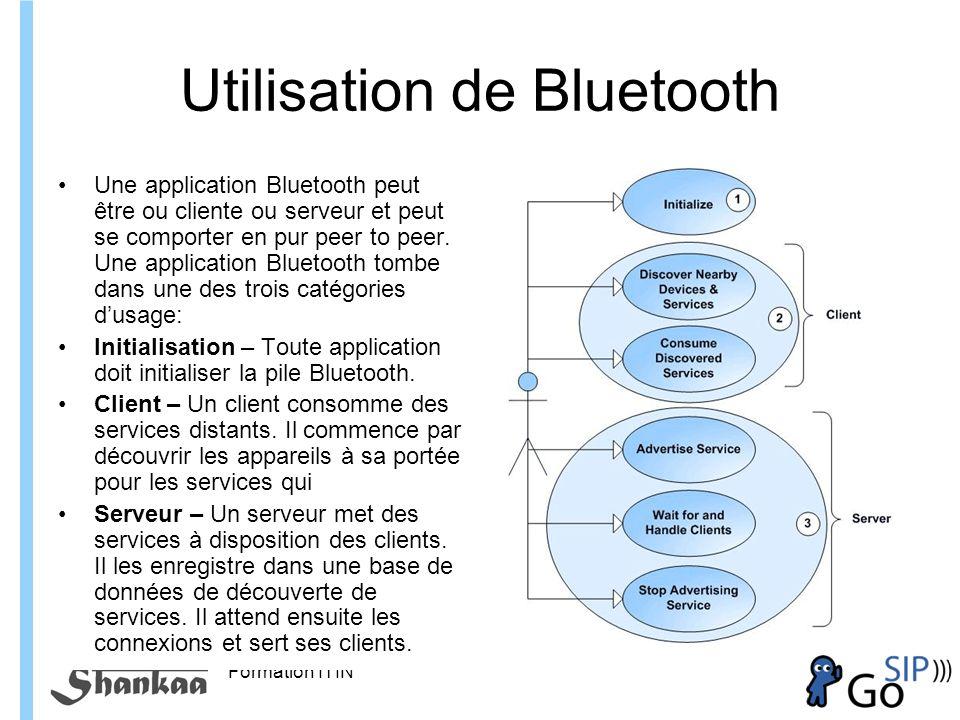 Formation ITIN Utilisation de Bluetooth Une application Bluetooth peut être ou cliente ou serveur et peut se comporter en pur peer to peer.
