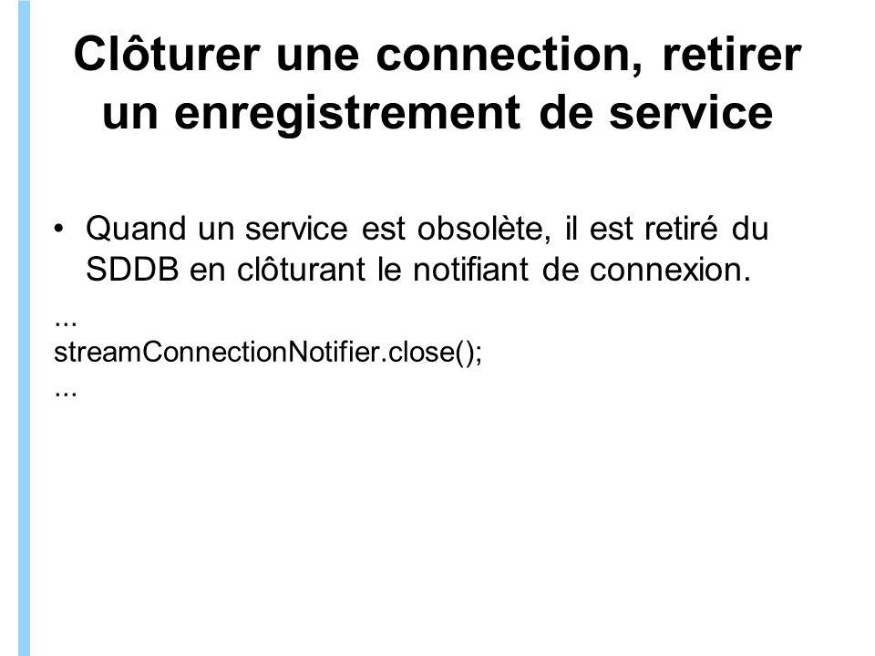 Formation ITIN Clôturer une connection, retirer un enregistrement de service Quand un service est obsolète, il est retiré du SDDB en clôturant le notifiant de connexion....