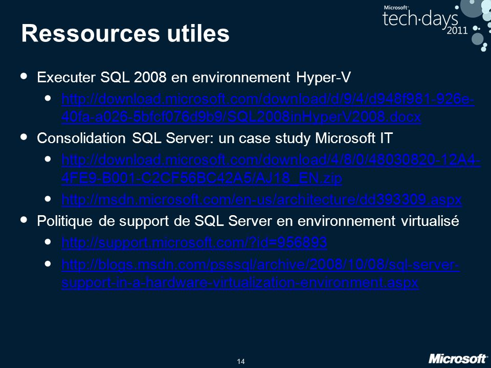 14 Ressources utiles Executer SQL 2008 en environnement Hyper-V http://download.microsoft.com/download/d/9/4/d948f981-926e- 40fa-a026-5bfcf076d9b9/SQL2008inHyperV2008.docx http://download.microsoft.com/download/d/9/4/d948f981-926e- 40fa-a026-5bfcf076d9b9/SQL2008inHyperV2008.docx Consolidation SQL Server: un case study Microsoft IT http://download.microsoft.com/download/4/8/0/48030820-12A4- 4FE9-B001-C2CF56BC42A5/AJ18_EN.zip http://download.microsoft.com/download/4/8/0/48030820-12A4- 4FE9-B001-C2CF56BC42A5/AJ18_EN.zip http://msdn.microsoft.com/en-us/architecture/dd393309.aspx Politique de support de SQL Server en environnement virtualisé http://support.microsoft.com/?id=956893 http://blogs.msdn.com/psssql/archive/2008/10/08/sql-server- support-in-a-hardware-virtualization-environment.aspx http://blogs.msdn.com/psssql/archive/2008/10/08/sql-server- support-in-a-hardware-virtualization-environment.aspx