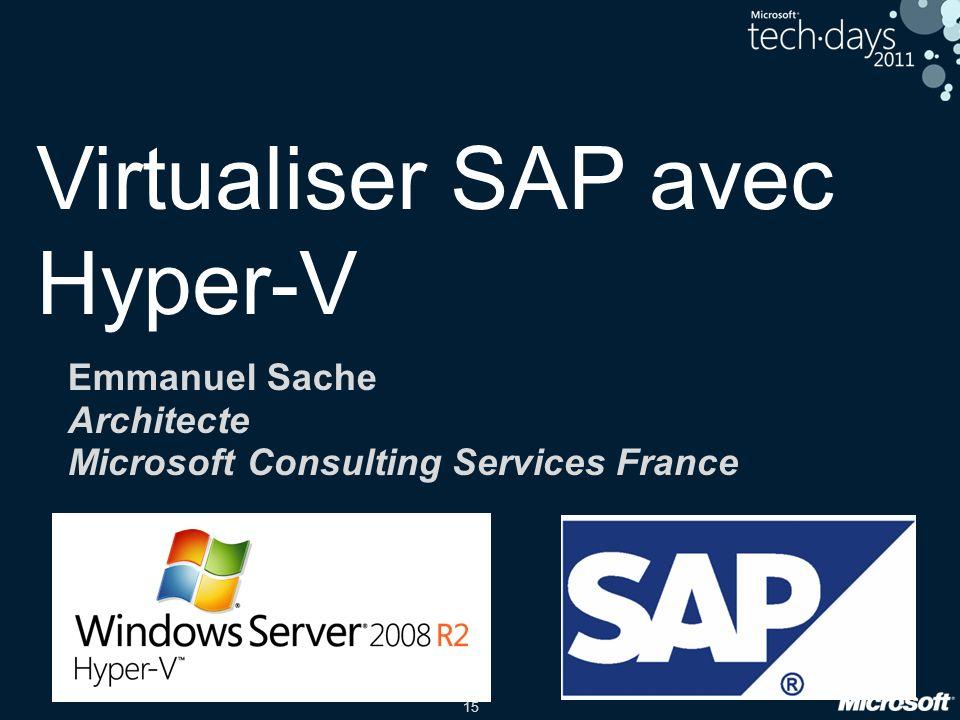 15 Virtualiser SAP avec Hyper-V Emmanuel Sache Architecte Microsoft Consulting Services France