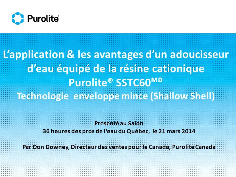 Lapplication & les avantages dun adoucisseur deau équipé de la résine cationique Purolite® SSTC60 Technologie enveloppe mince (Shallow Shell) Présenté