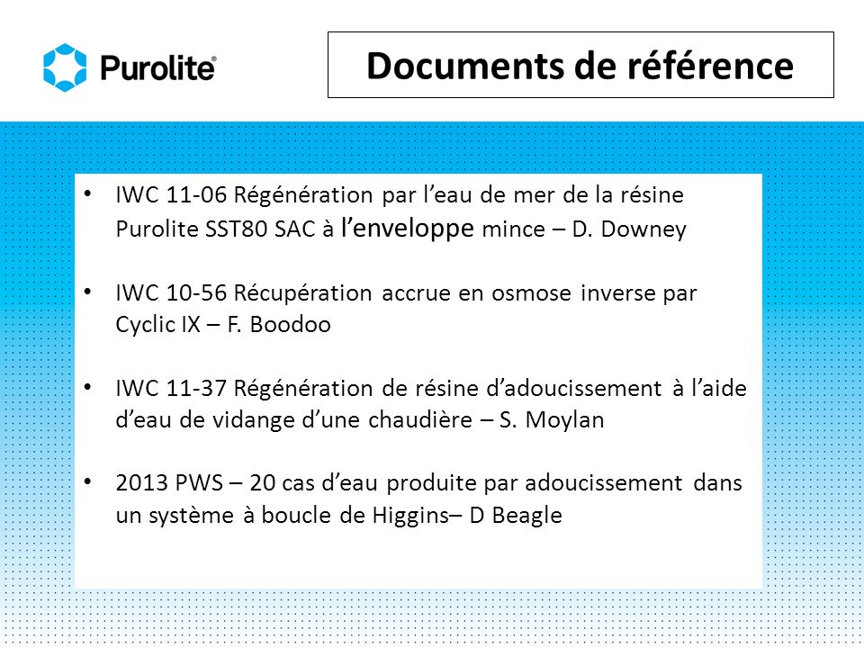 Documents de référence IWC 11-06 Régénération par leau de mer de la résine Purolite SST80 SAC à lenveloppe mince – D. Downey IWC 10-56 Récupération ac