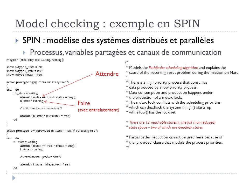 Model checking : exemple en SPIN SPIN : modélise des systèmes distribués et parallèles Processus, variables partagées et canaux de communication mtype