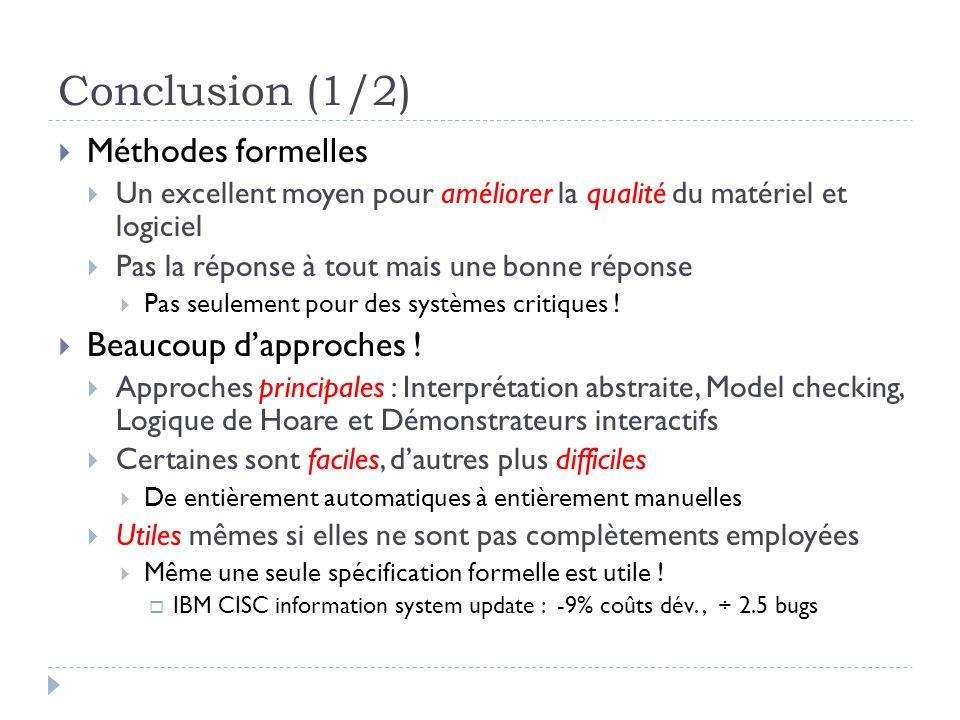 Conclusion (1/2) Méthodes formelles Un excellent moyen pour améliorer la qualité du matériel et logiciel Pas la réponse à tout mais une bonne réponse