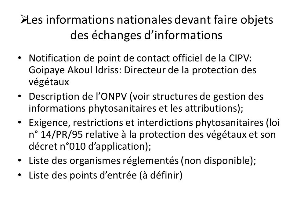 Les informations nationales devant faire objets des échanges dinformations Notification de point de contact officiel de la CIPV: Goipaye Akoul Idriss: