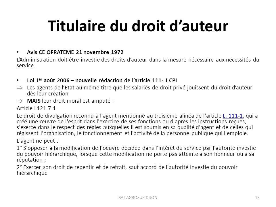 Titulaire du droit dauteur Avis CE OFRATEME 21 novembre 1972 LAdministration doit être investie des droits dauteur dans la mesure nécessaire aux nécessités du service.