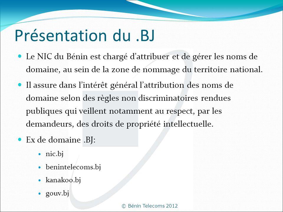 © Bénin Telecoms 2012 Présentation du.BJ Le NIC du Bénin est chargé dattribuer et de gérer les noms de domaine, au sein de la zone de nommage du terri
