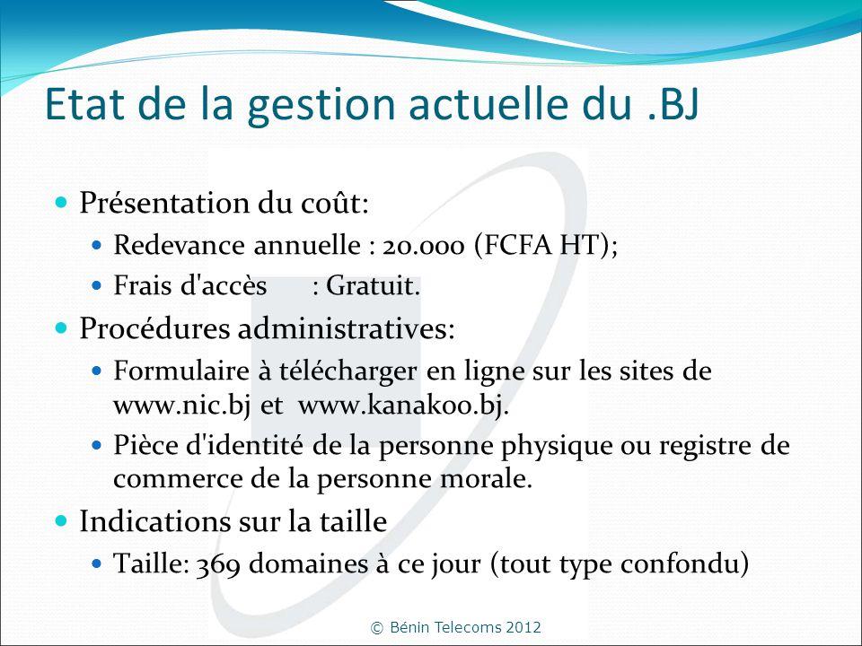 © Bénin Telecoms 2012 Etat de la gestion actuelle du.BJ Présentation du coût: Redevance annuelle : 20.000 (FCFA HT); Frais d'accès : Gratuit. Procédur