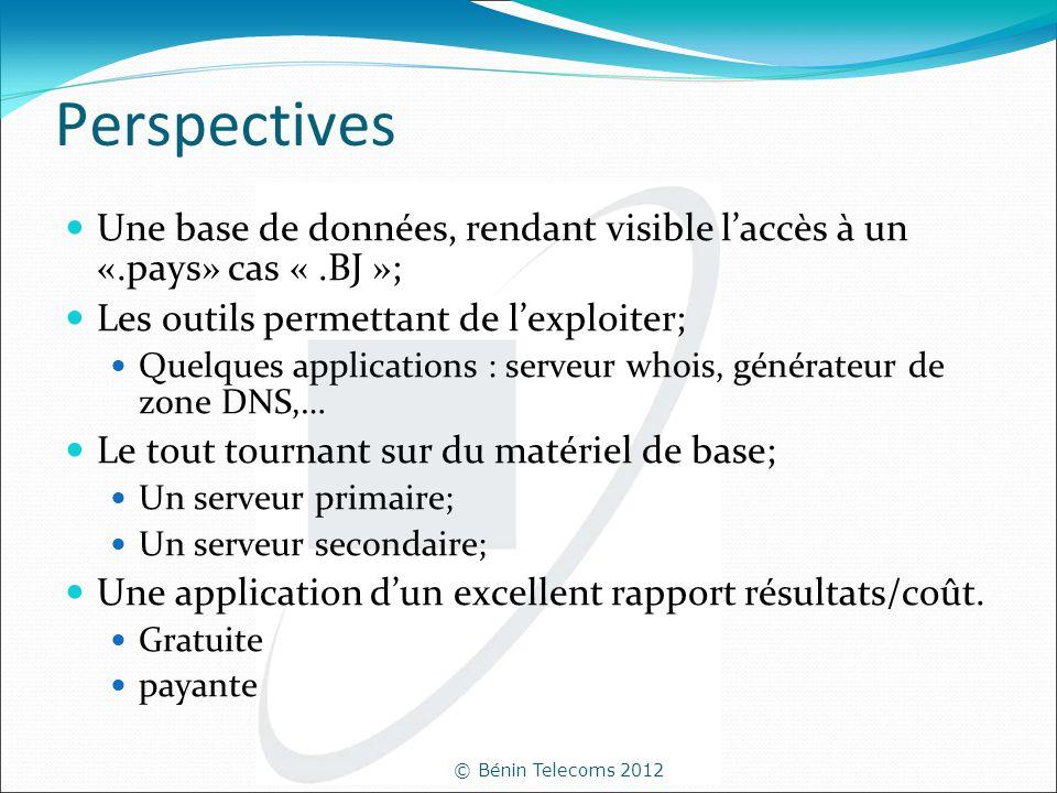 © Bénin Telecoms 2012 Perspectives Une base de données, rendant visible laccès à un «.pays» cas «.BJ »; Les outils permettant de lexploiter; Quelques