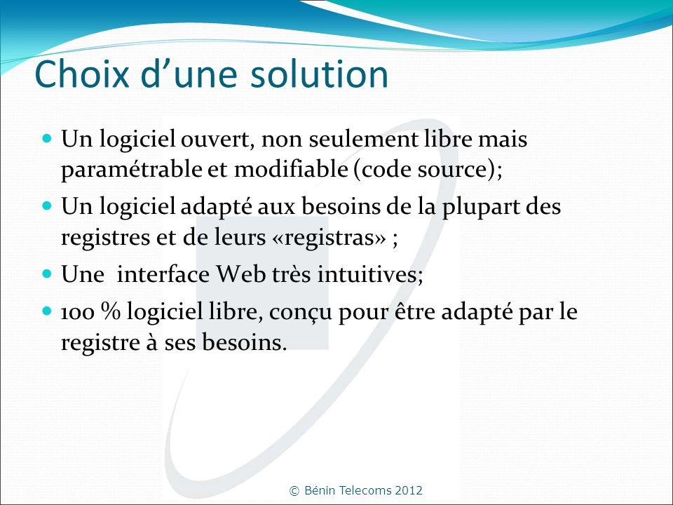 © Bénin Telecoms 2012 Choix dune solution Un logiciel ouvert, non seulement libre mais paramétrable et modifiable (code source); Un logiciel adapté au
