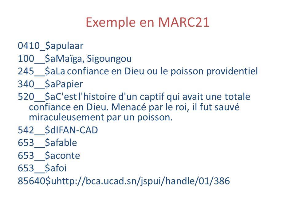 Exemple en MARC21 0410_$apulaar 100__$aMaïga, Sigoungou 245__$aLa confiance en Dieu ou le poisson providentiel 340__$aPapier 520__$aC'est l'histoire d