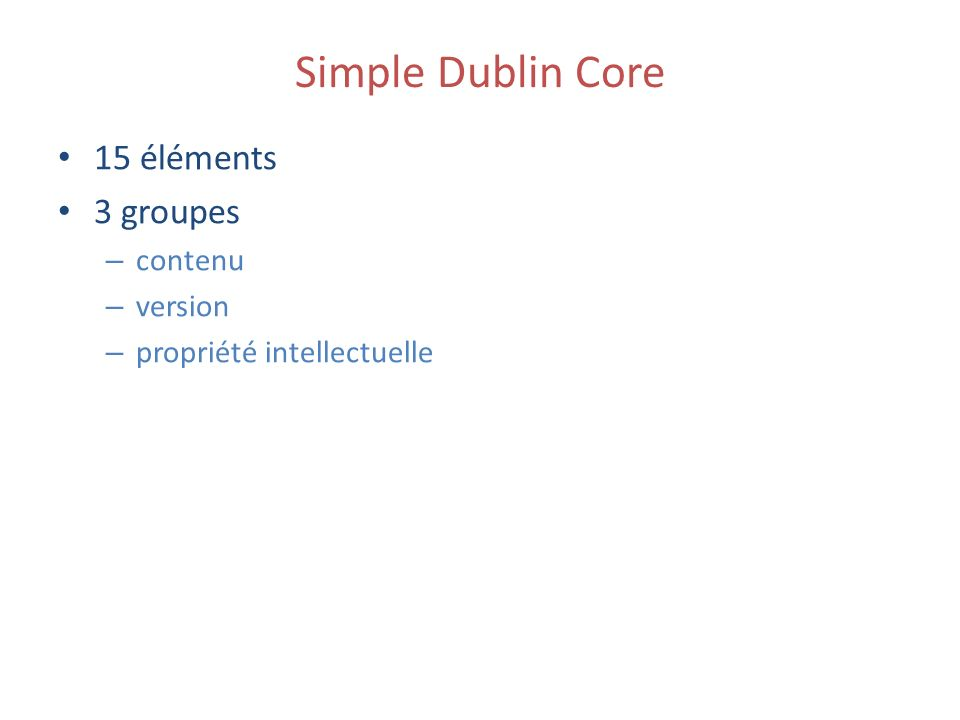 Simple Dublin Core 15 éléments 3 groupes – contenu – version – propriété intellectuelle