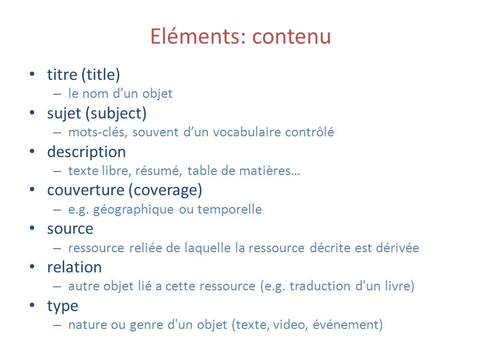 Eléments: contenu titre (title) – le nom dun objet sujet (subject) – mots-clés, souvent dun vocabulaire contrôlé description – texte libre, résumé, ta