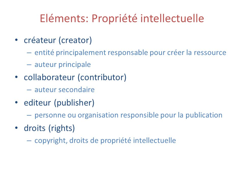 Eléments: Propriété intellectuelle créateur (creator) – entité principalement responsable pour créer la ressource – auteur principale collaborateur (c