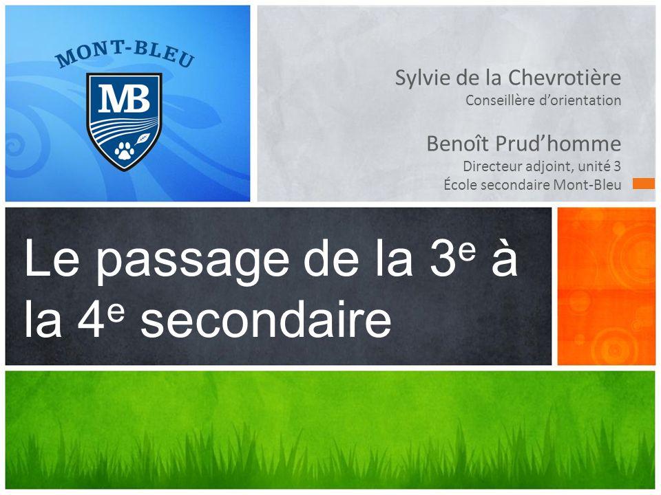 Sylvie de la Chevrotière Conseillère dorientation Benoît Prudhomme Directeur adjoint, unité 3 École secondaire Mont-Bleu Le passage de la 3 e à la 4 e