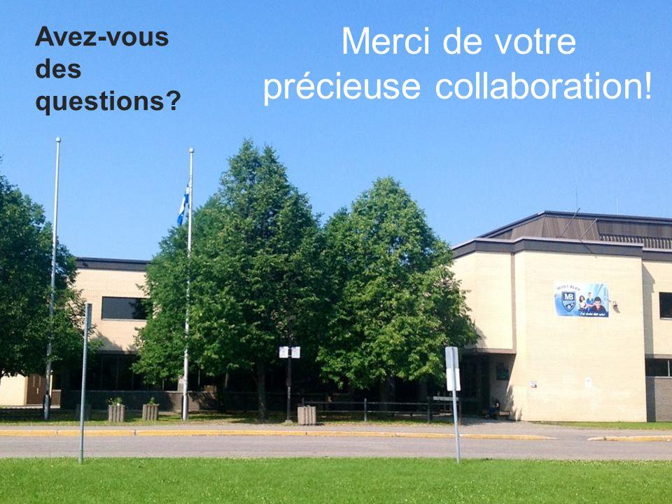 Avez-vous des questions? Merci de votre précieuse collaboration!
