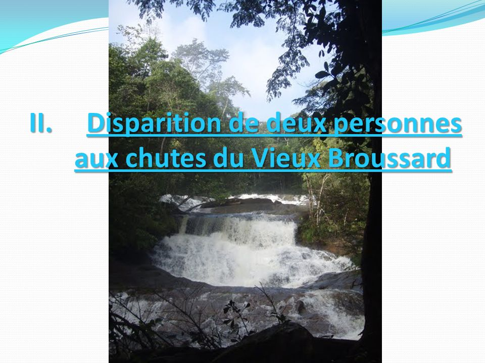 II. Disparition de deux personnes aux chutes du Vieux Broussard